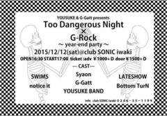 Too Dangerous Night × G-Rock @いわきSONIC