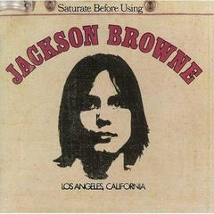 Saturate Before Using    Jackson Browne