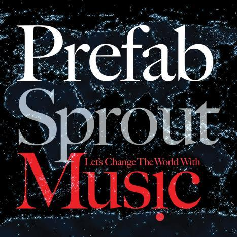 『Prefab Sprout Let's Change The World With Music』