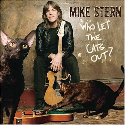 Mike Stern : Who Let the Cats Out [2006]