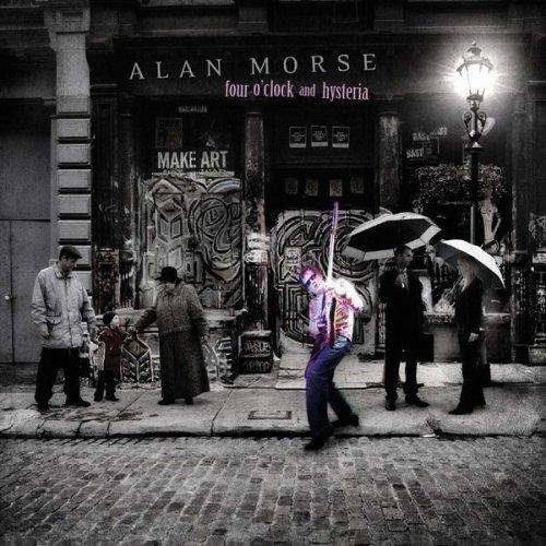 Alan Morse  / Four O'Clock and Hysteria [2007]