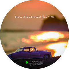 「innocent time innocent place」