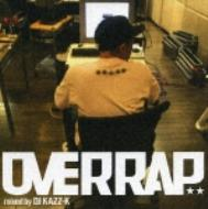 CD紹介 vol.48 Overrap mixed by DJ KAZZ-K