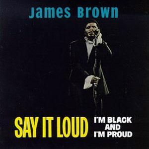 「誇り」 JAMES BROWN/SAY IT LOUD I'M BLACK & I'M PROUD