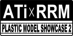 ATi×RRM PLASTIC MODEL SHOWCASE2 やるよの巻