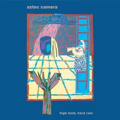 Aztec Camera『High Land,Hard Rain』(1983年)