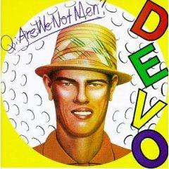 "Devo ""Q: Are We Not Men? A: We Are Devo!""(1978)"