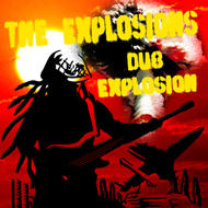 THE EXPLOSIONS - DUB EXPLOSION 好評発売中!