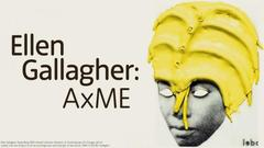 Ellen Gallagher展 - AxME