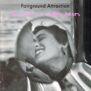 Fairground Attraction:The First of a Million Kisses