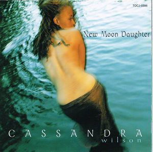 Cassandra Wilson:New Moon Daughter