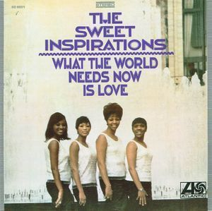 The Sweet Inspirations:What the World Needs Now is Love