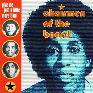 The Chairmen of the Board:Give Me Just A Little More Time