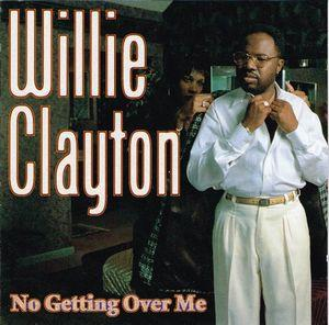 Willie Clayton:No Getting Over Me By