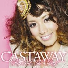 祝・CDリリース! CASTAWAY/step into the party!