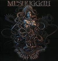 MESHUGGAH/THE VIOLENT SLEEP OF REASON
