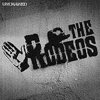 THE RODEOS/UNCHAINED