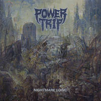 POWER TRIP/NIGHTMARE LOGIC