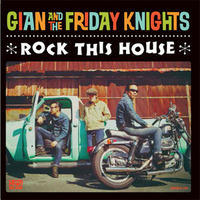 GIAN AND THE FRIDAY KNIGHTS/ROCK THIS HOUSE